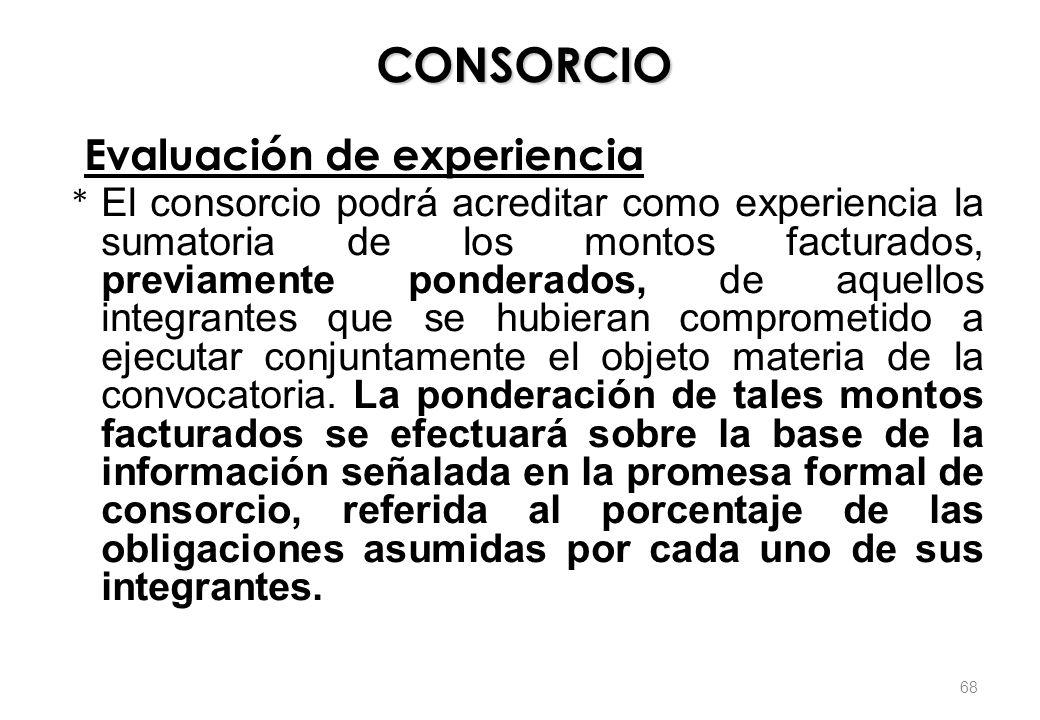 CONSORCIO Evaluación de experiencia * El consorcio podrá acreditar como experiencia la sumatoria de los montos facturados, previamente ponderados, de