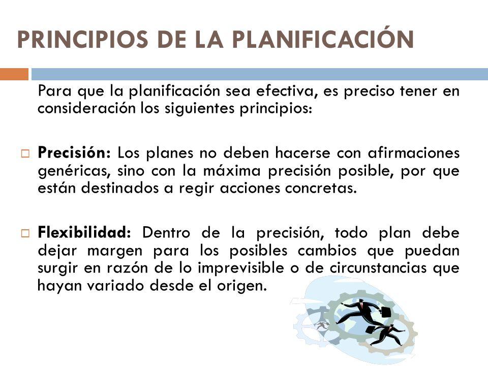 PRINCIPIOS DE LA PLANIFICACIÓN Unidad: Implica la necesidad de contar con un plan único por cada función que oriente el desarrollo integral, armónico y coordinado, los cuales estarán integrados y coordinados de modo que constituyan un solo plan general.