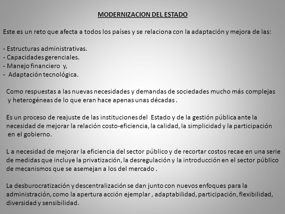 MODERNIZACION DEL ESTADO Este es un reto que afecta a todos los países y se relaciona con la adaptación y mejora de las: - Estructuras administrativas.