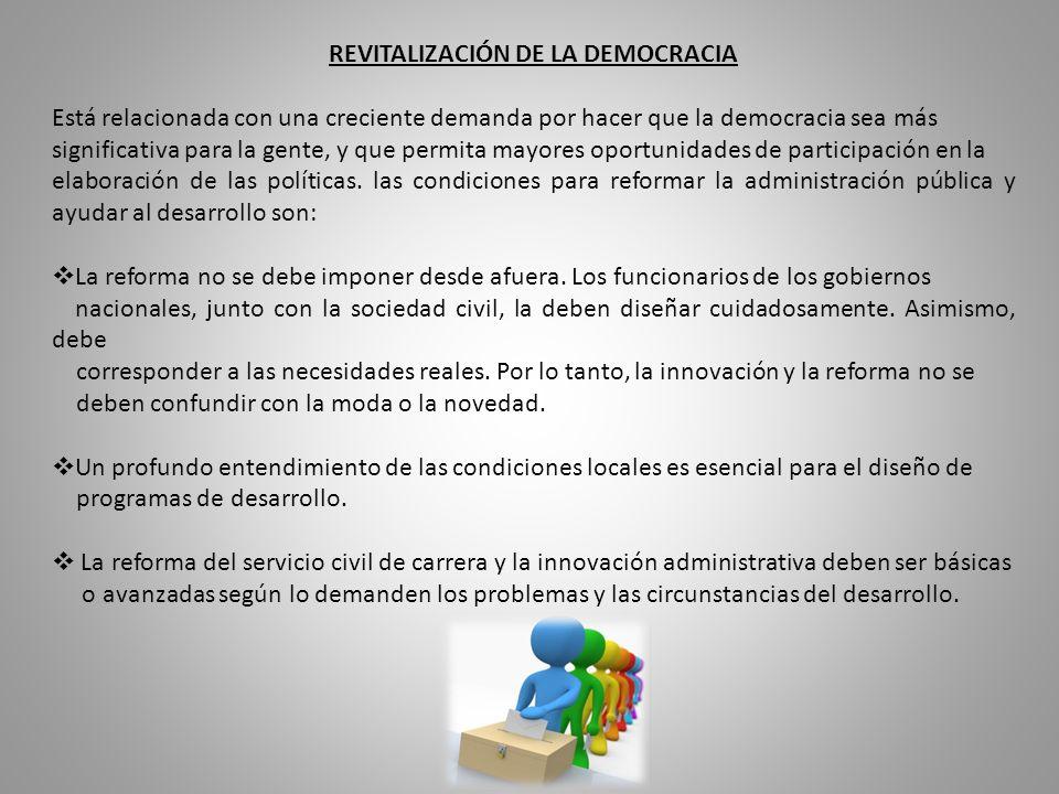 REVITALIZACIÓN DE LA DEMOCRACIA Está relacionada con una creciente demanda por hacer que la democracia sea más significativa para la gente, y que permita mayores oportunidades de participación en la elaboración de las políticas.