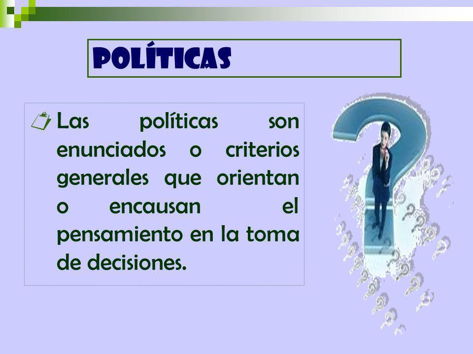 Las políticas son enunciados o criterios generales que orientan o encausan el pensamiento en la toma de decisiones.