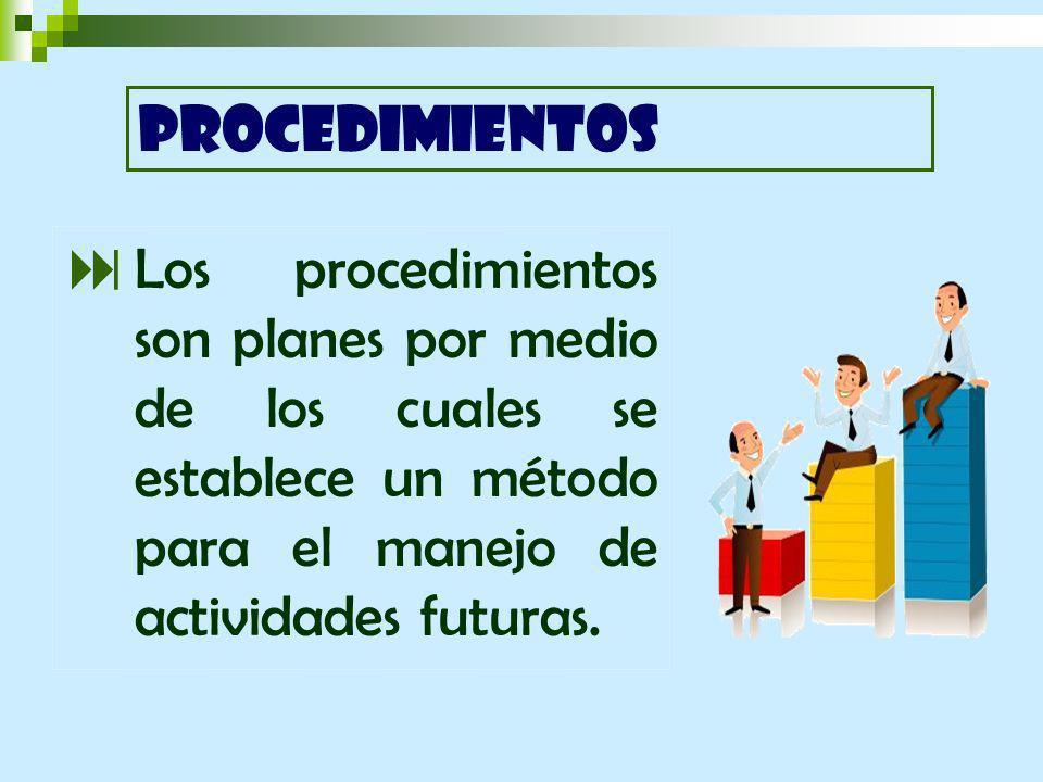 Los procedimientos son planes por medio de los cuales se establece un método para el manejo de actividades futuras.