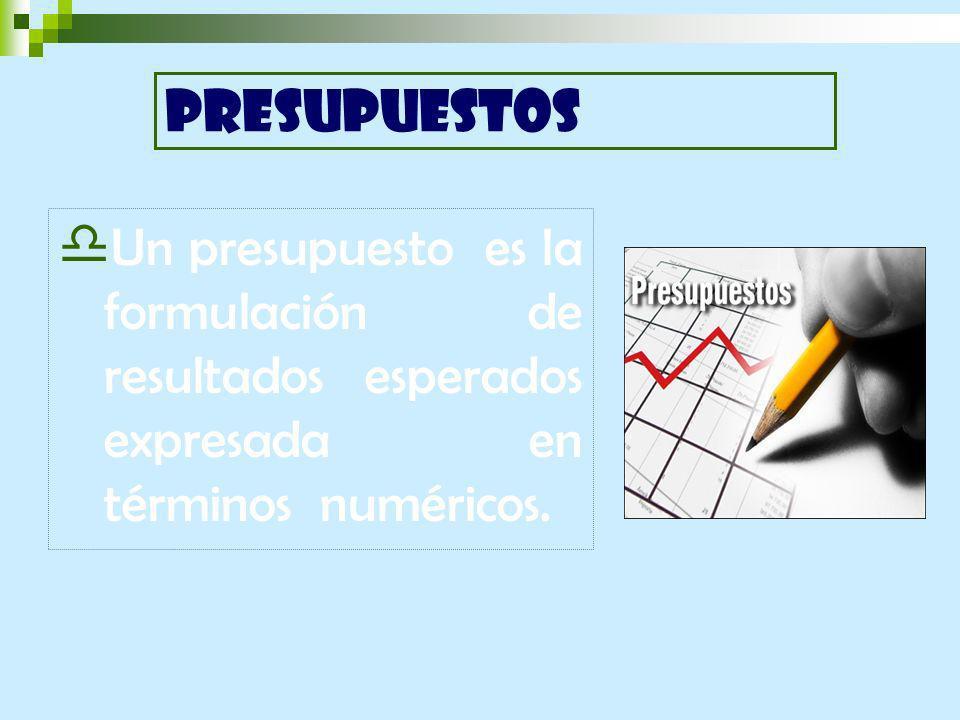 Un presupuesto es la formulación de resultados esperados expresada en términos numéricos.