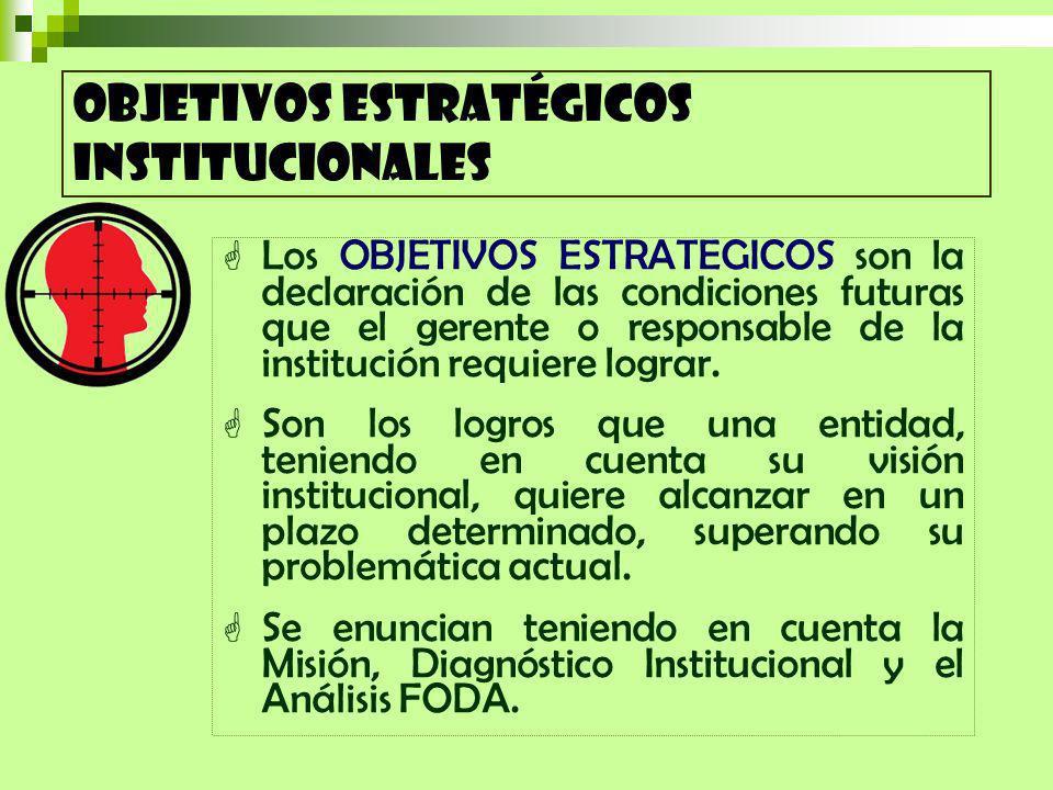 Los OBJETIVOS ESTRATEGICOS son la declaración de las condiciones futuras que el gerente o responsable de la institución requiere lograr.