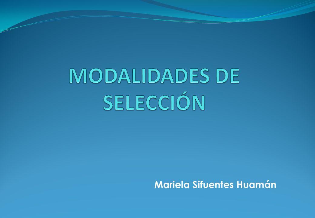 Modalidades de Selección Finalidad: Modernizar la gestión del Estado haciendo más eficientes las compras estatales, simplificando los procedimientos y garantizando su transparencia.