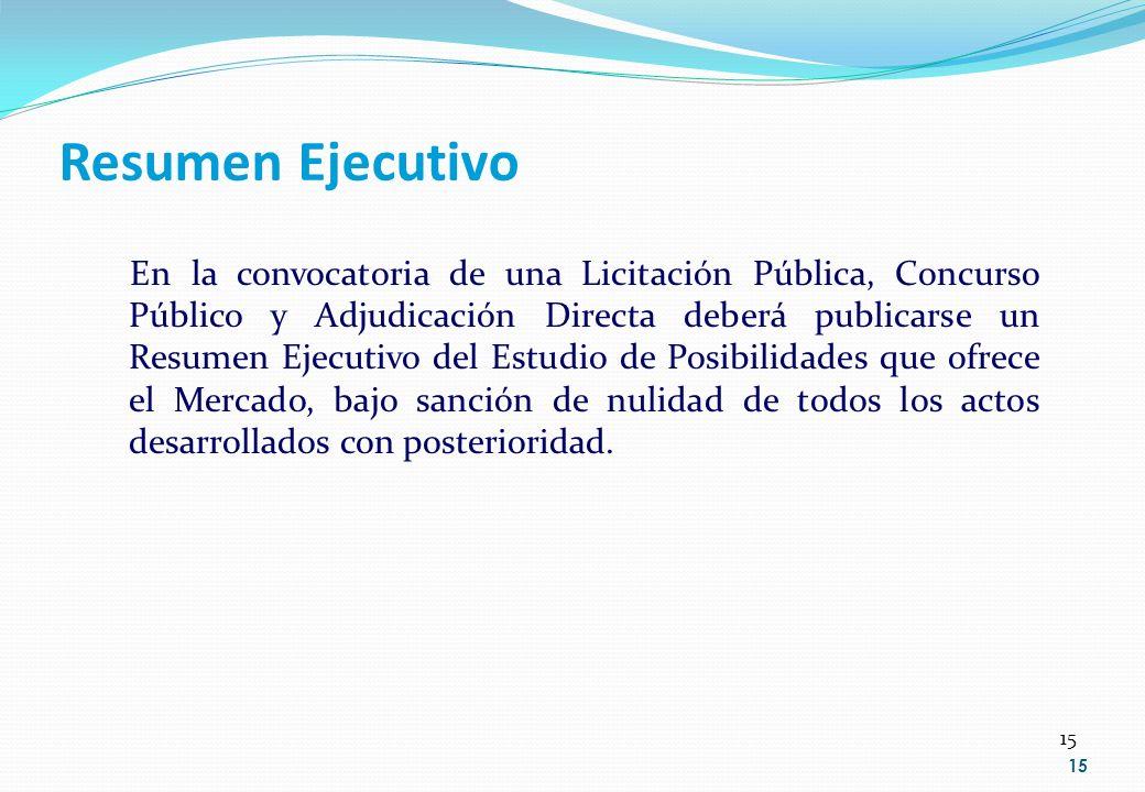 15 Resumen Ejecutivo En la convocatoria de una Licitación Pública, Concurso Público y Adjudicación Directa deberá publicarse un Resumen Ejecutivo del