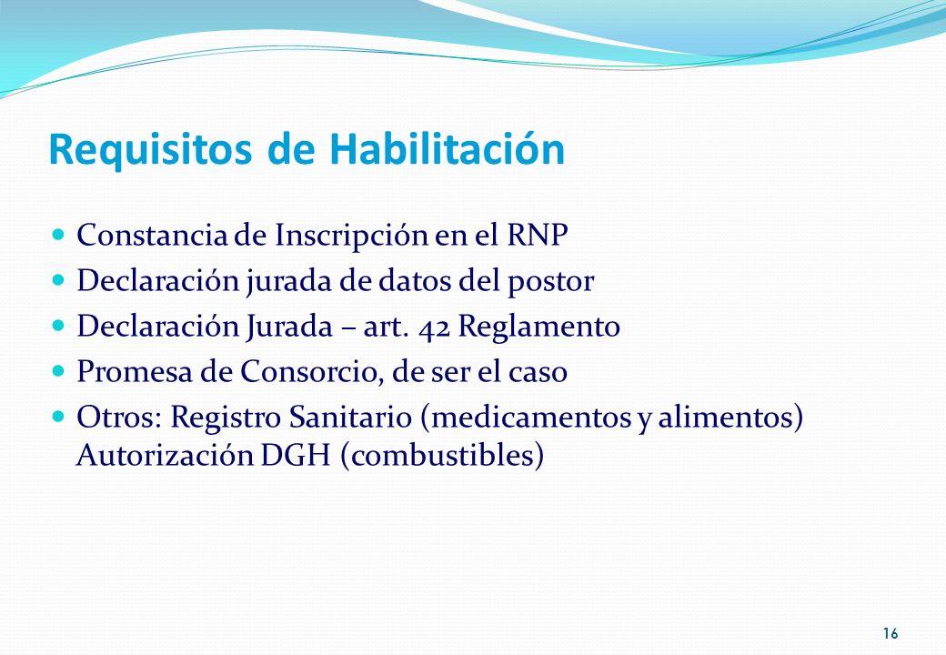 Requisitos de Habilitación Constancia de Inscripción en el RNP Declaración jurada de datos del postor Declaración Jurada – art. 42 Reglamento Promesa