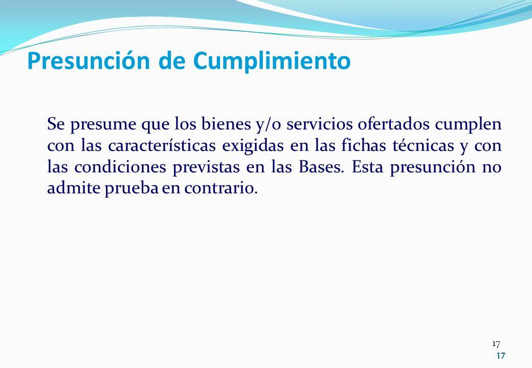 17 Presunción de Cumplimiento Se presume que los bienes y/o servicios ofertados cumplen con las características exigidas en las fichas técnicas y con
