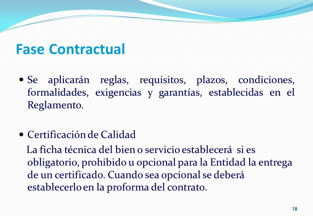 Fase Contractual Se aplicarán reglas, requisitos, plazos, condiciones, formalidades, exigencias y garantías, establecidas en el Reglamento. Certificac