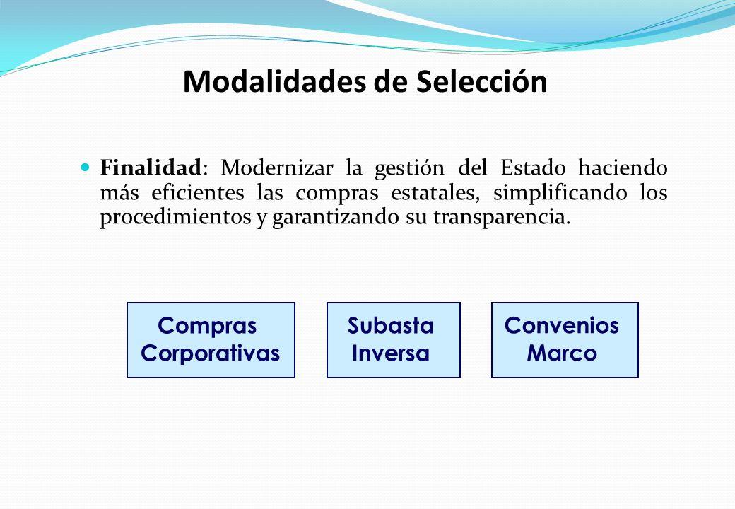Modalidades de Selección Finalidad: Modernizar la gestión del Estado haciendo más eficientes las compras estatales, simplificando los procedimientos y