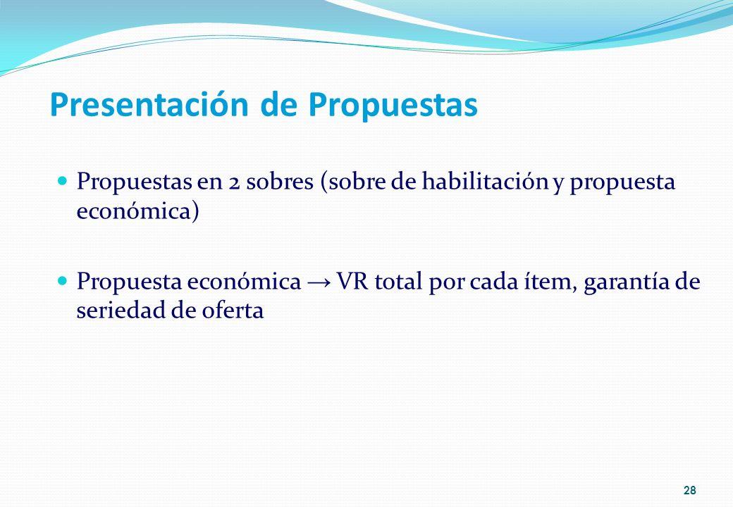 Presentación de Propuestas Propuestas en 2 sobres (sobre de habilitación y propuesta económica) Propuesta económica VR total por cada ítem, garantía d