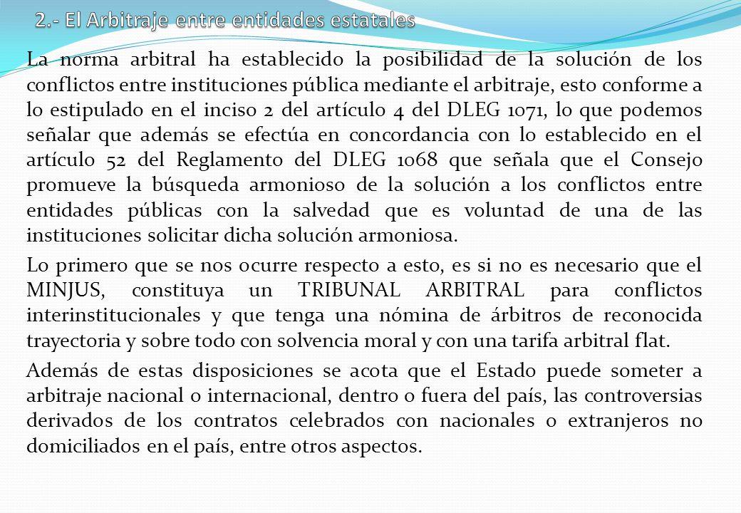 La norma arbitral ha establecido la posibilidad de la solución de los conflictos entre instituciones pública mediante el arbitraje, esto conforme a lo