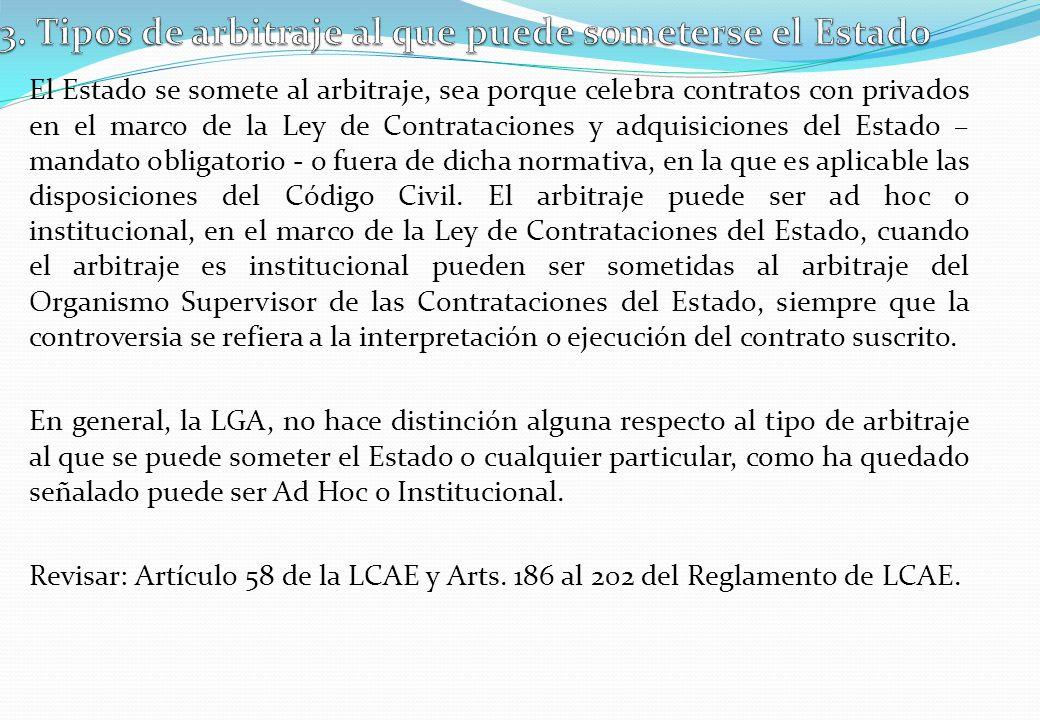 El Estado se somete al arbitraje, sea porque celebra contratos con privados en el marco de la Ley de Contrataciones y adquisiciones del Estado – manda