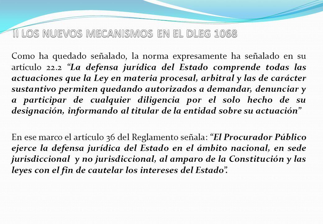 Como ha quedado señalado, la norma expresamente ha señalado en su artículo 22.2 La defensa jurídica del Estado comprende todas las actuaciones que la