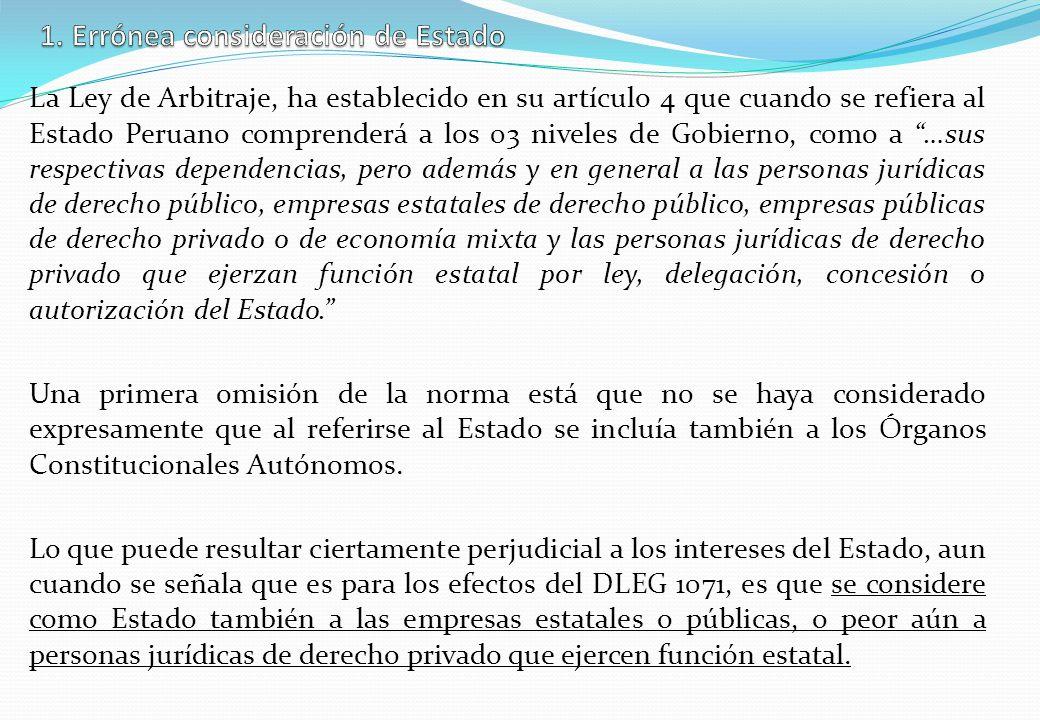La Ley de Arbitraje, ha establecido en su artículo 4 que cuando se refiera al Estado Peruano comprenderá a los 03 niveles de Gobierno, como a …sus res