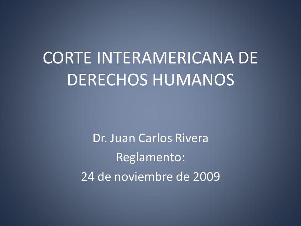 CORTE INTERAMERICANA DE DERECHOS HUMANOS Dr. Juan Carlos Rivera Reglamento: 24 de noviembre de 2009