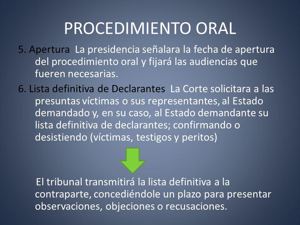 PROCEDIMIENTO ORAL 5. Apertura La presidencia señalara la fecha de apertura del procedimiento oral y fijará las audiencias que fueren necesarias. 6. L