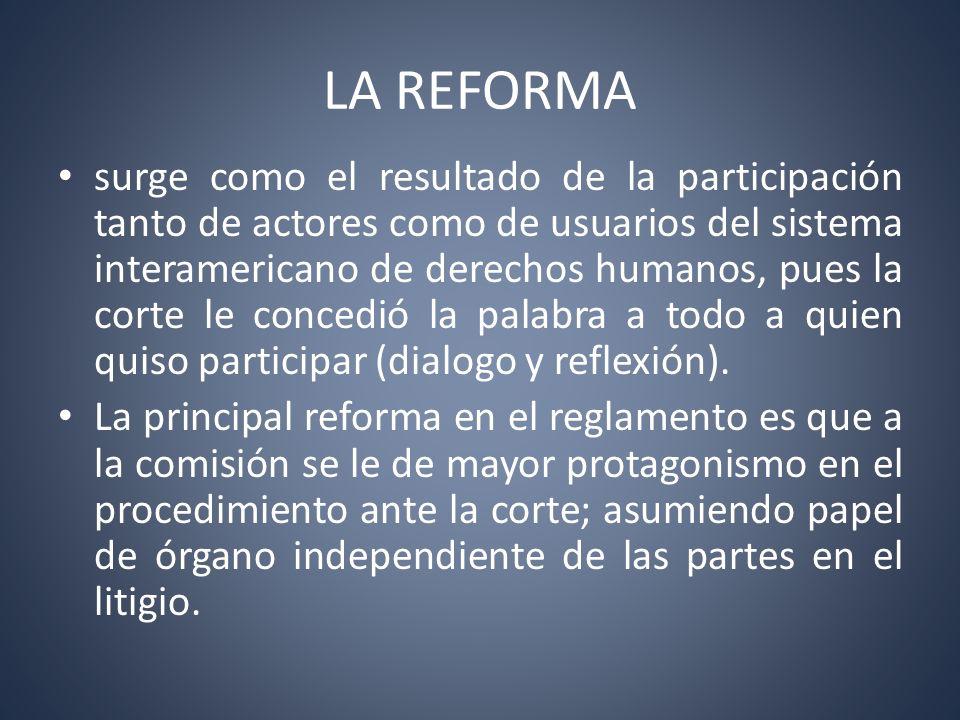 LA REFORMA surge como el resultado de la participación tanto de actores como de usuarios del sistema interamericano de derechos humanos, pues la corte