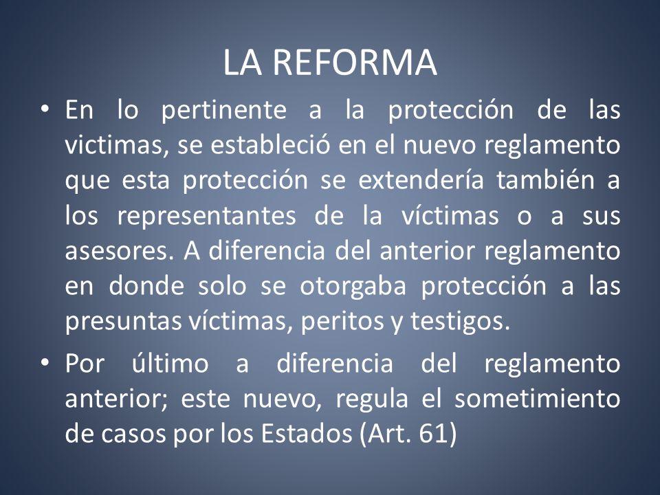 LA REFORMA En lo pertinente a la protección de las victimas, se estableció en el nuevo reglamento que esta protección se extendería también a los repr