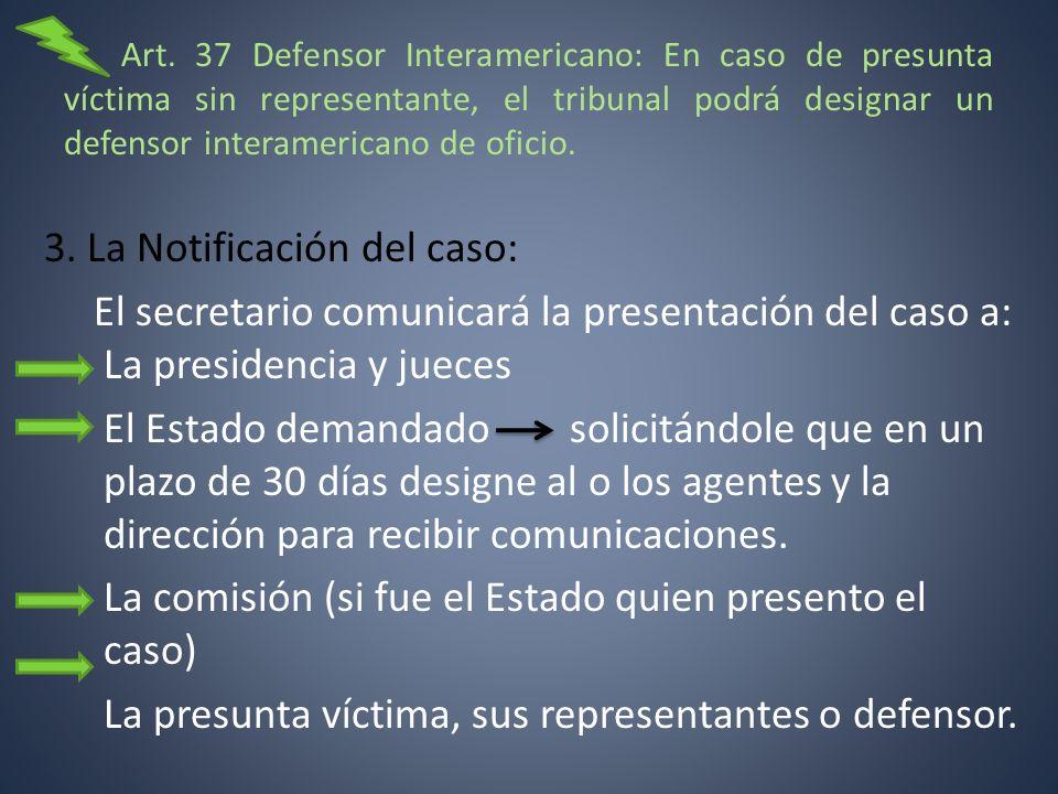 Art. 37 Defensor Interamericano: En caso de presunta víctima sin representante, el tribunal podrá designar un defensor interamericano de oficio. 3. La