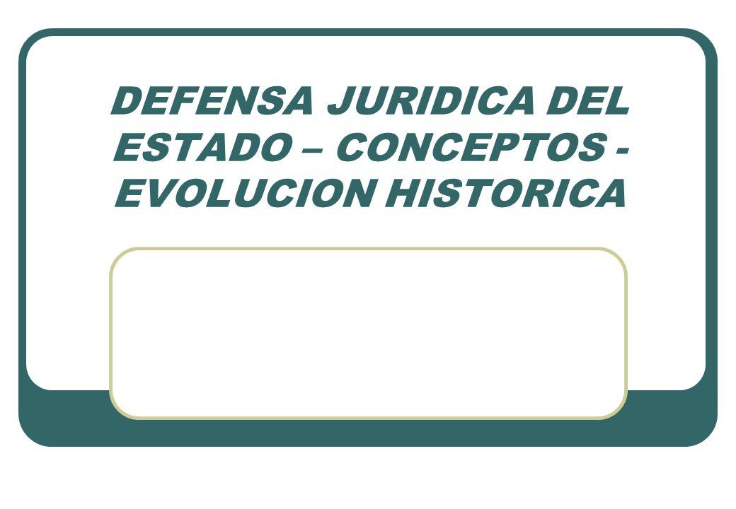 DEFENSA JURIDICA DEL ESTADO – CONCEPTOS - EVOLUCION HISTORICA