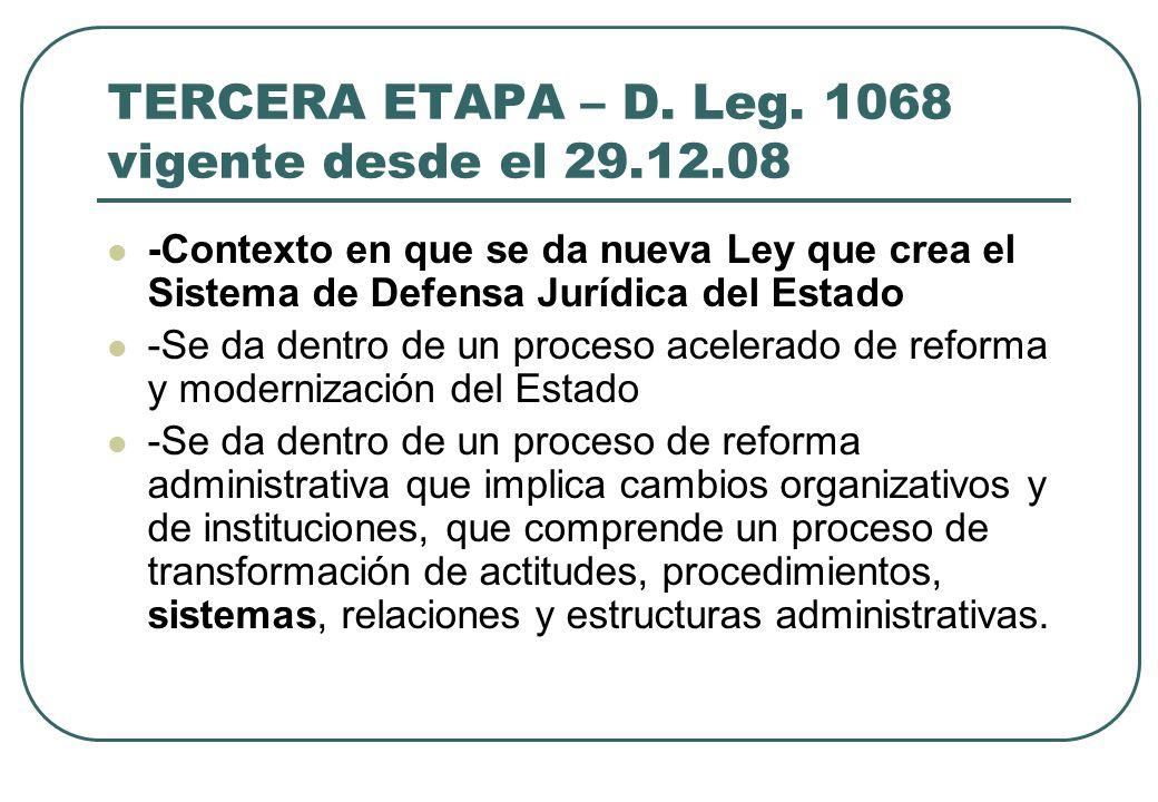 TERCERA ETAPA – D. Leg. 1068 vigente desde el 29.12.08 -Contexto en que se da nueva Ley que crea el Sistema de Defensa Jurídica del Estado -Se da dent