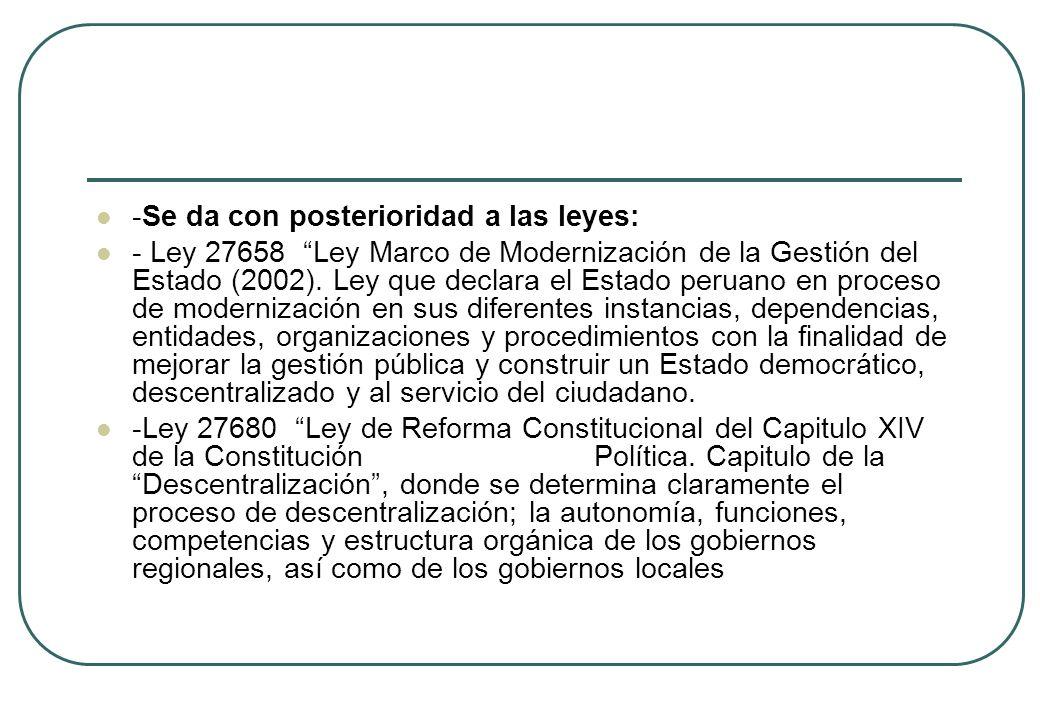 -Se da con posterioridad a las leyes: - Ley 27658 Ley Marco de Modernización de la Gestión del Estado (2002). Ley que declara el Estado peruano en pro