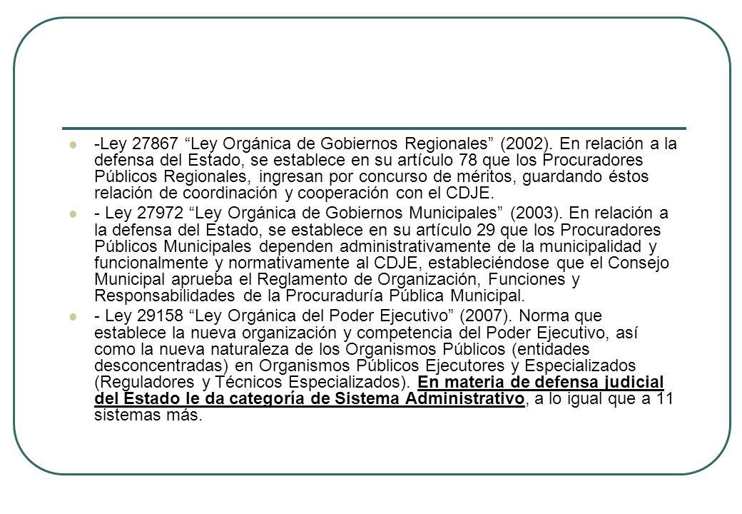-Ley 27867 Ley Orgánica de Gobiernos Regionales (2002). En relación a la defensa del Estado, se establece en su artículo 78 que los Procuradores Públi