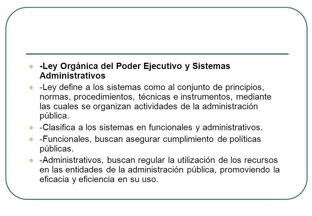 -Ley Orgánica del Poder Ejecutivo y Sistemas Administrativos -Ley define a los sistemas como al conjunto de principios, normas, procedimientos, técnic