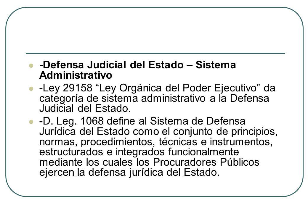 -Defensa Judicial del Estado – Sistema Administrativo -Ley 29158 Ley Orgánica del Poder Ejecutivo da categoría de sistema administrativo a la Defensa