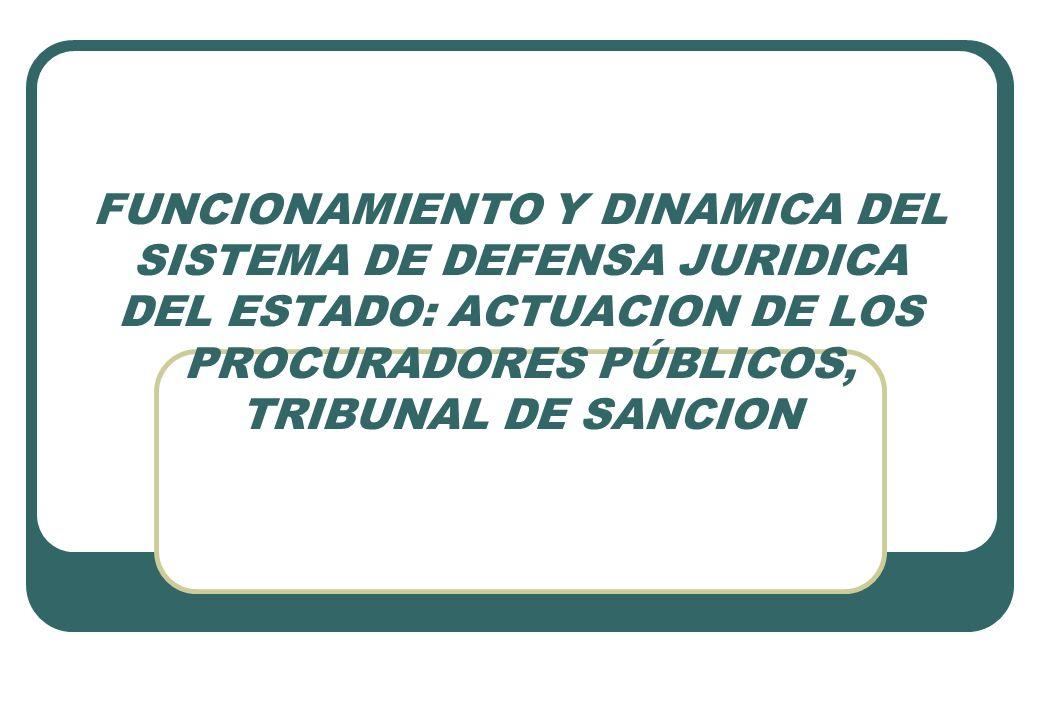 FUNCIONAMIENTO Y DINAMICA DEL SISTEMA DE DEFENSA JURIDICA DEL ESTADO: ACTUACION DE LOS PROCURADORES PÚBLICOS, TRIBUNAL DE SANCION