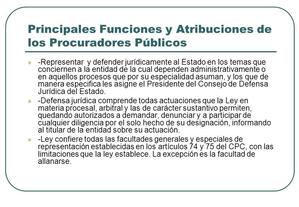 Principales Funciones y Atribuciones de los Procuradores Públicos -Representar y defender jurídicamente al Estado en los temas que conciernen a la ent