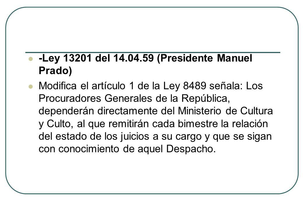 -Ley 13201 del 14.04.59 (Presidente Manuel Prado) Modifica el artículo 1 de la Ley 8489 señala: Los Procuradores Generales de la República, dependerán