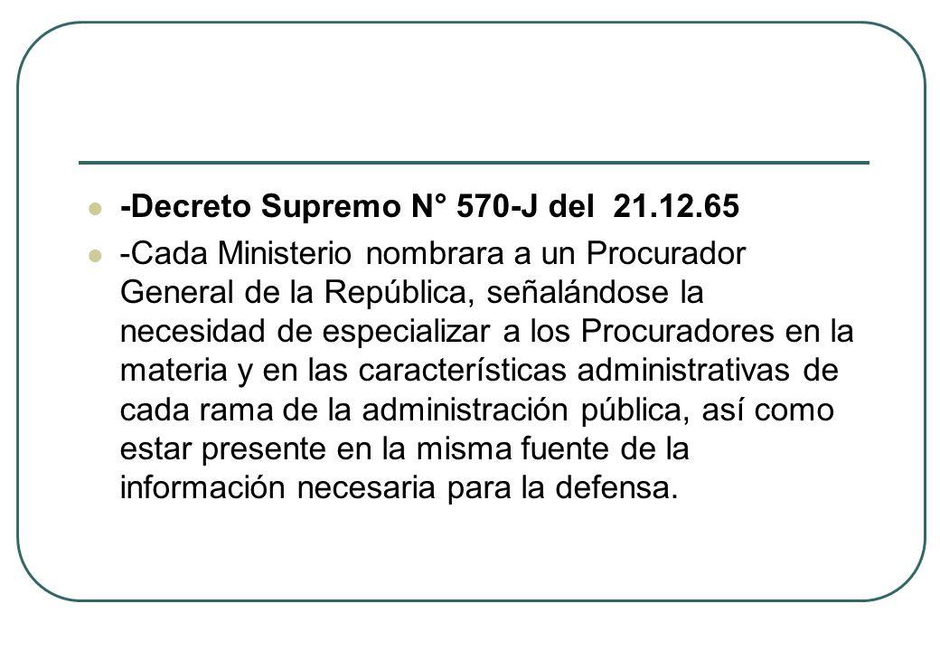 -Decreto Supremo N° 570-J del 21.12.65 -Cada Ministerio nombrara a un Procurador General de la República, señalándose la necesidad de especializar a l