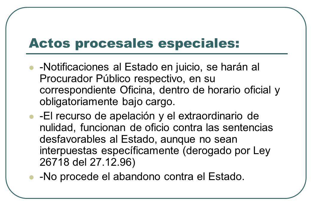 Actos procesales especiales: -Notificaciones al Estado en juicio, se harán al Procurador Público respectivo, en su correspondiente Oficina, dentro de