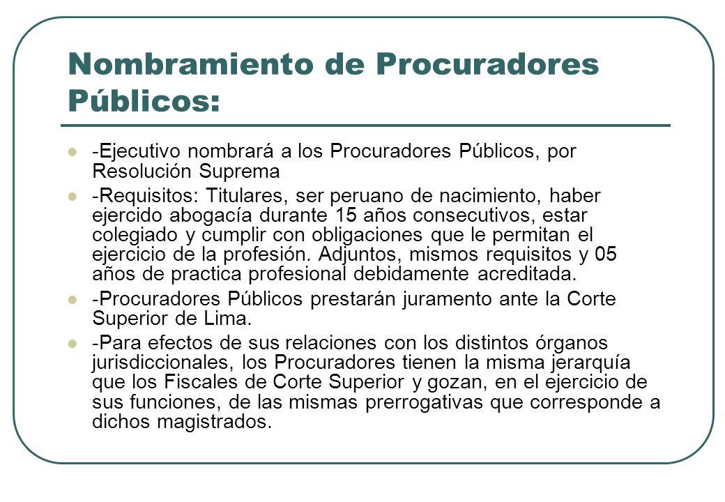 Nombramiento de Procuradores Públicos: -Ejecutivo nombrará a los Procuradores Públicos, por Resolución Suprema -Requisitos: Titulares, ser peruano de