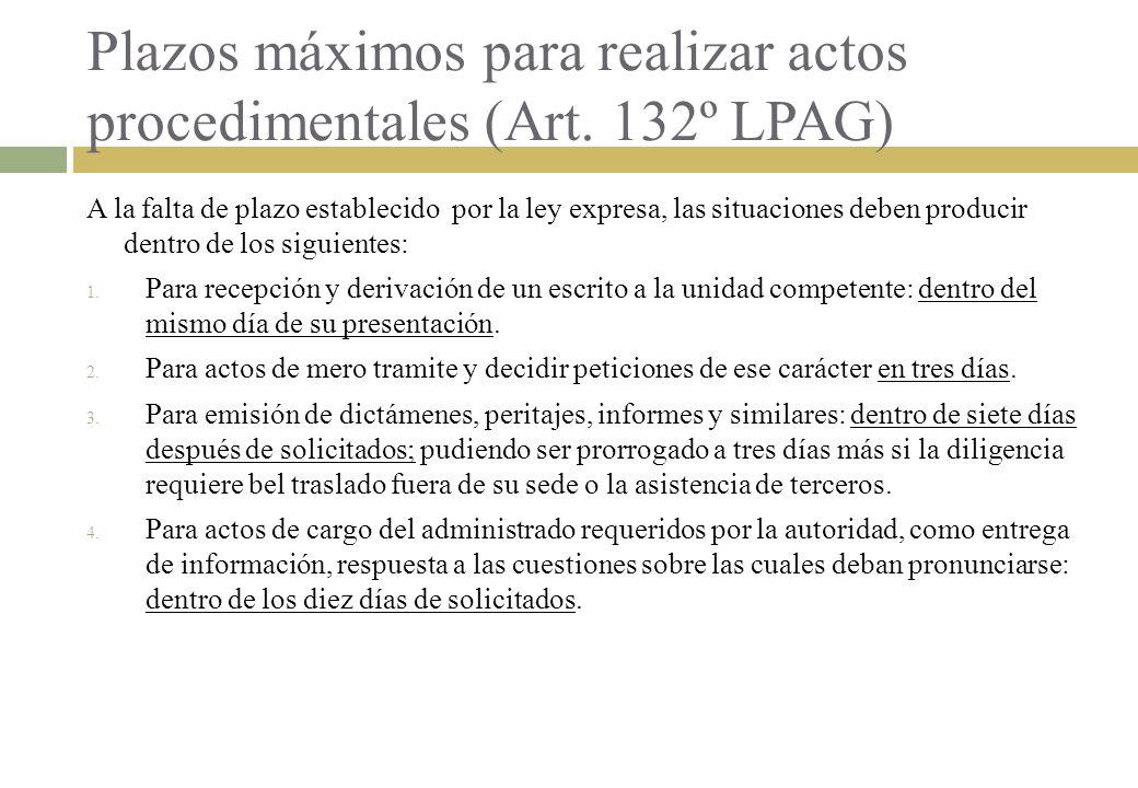 Plazos máximos para realizar actos procedimentales (Art. 132º LPAG) A la falta de plazo establecido por la ley expresa, las situaciones deben producir