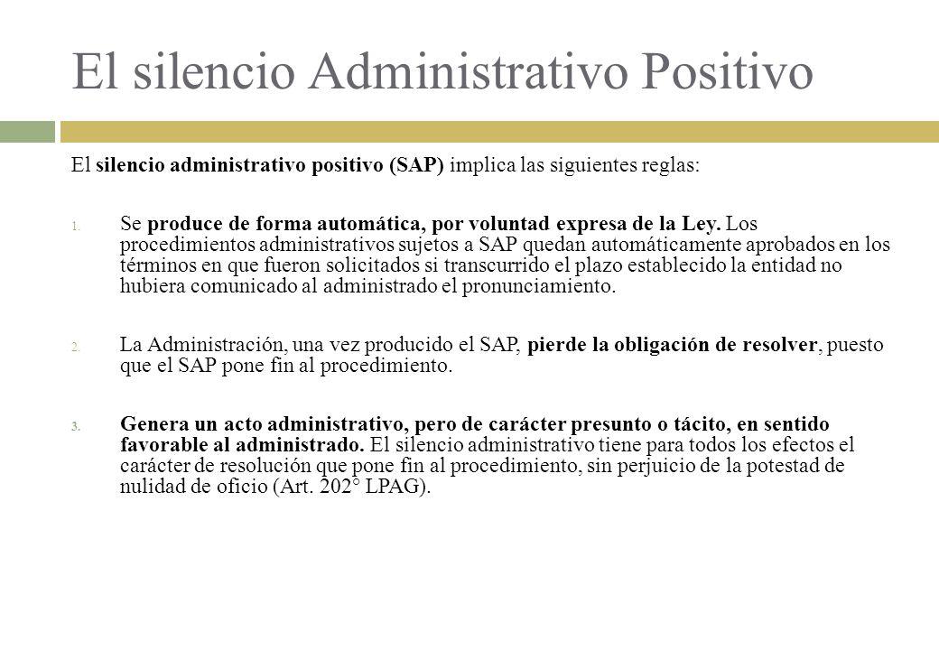 El silencio Administrativo Positivo El silencio administrativo positivo (SAP) implica las siguientes reglas: 1. Se produce de forma automática, por vo