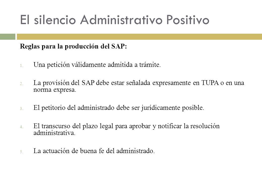 El silencio Administrativo Positivo Reglas para la producción del SAP: 1. Una petición válidamente admitida a trámite. 2. La provisión del SAP debe es