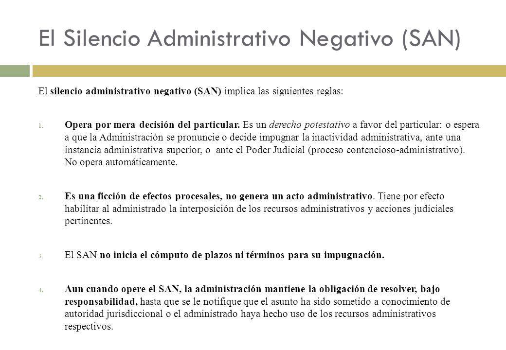 El Silencio Administrativo Negativo (SAN) El silencio administrativo negativo (SAN) implica las siguientes reglas: 1. Opera por mera decisión del part