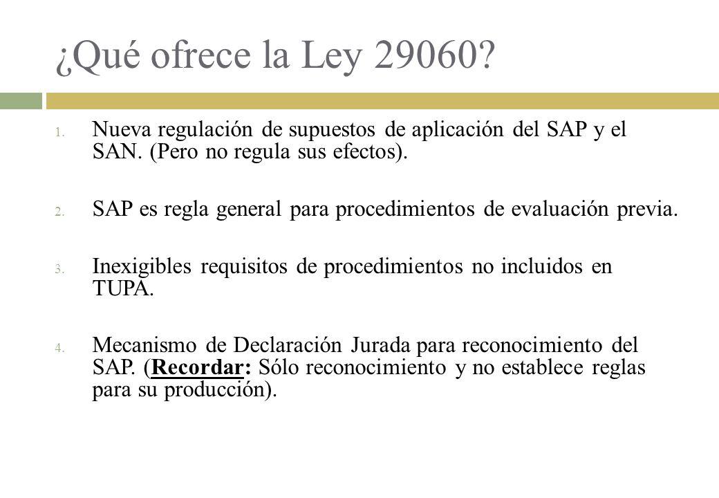 ¿Qué ofrece la Ley 29060? 1. Nueva regulación de supuestos de aplicación del SAP y el SAN. (Pero no regula sus efectos). 2. SAP es regla general para