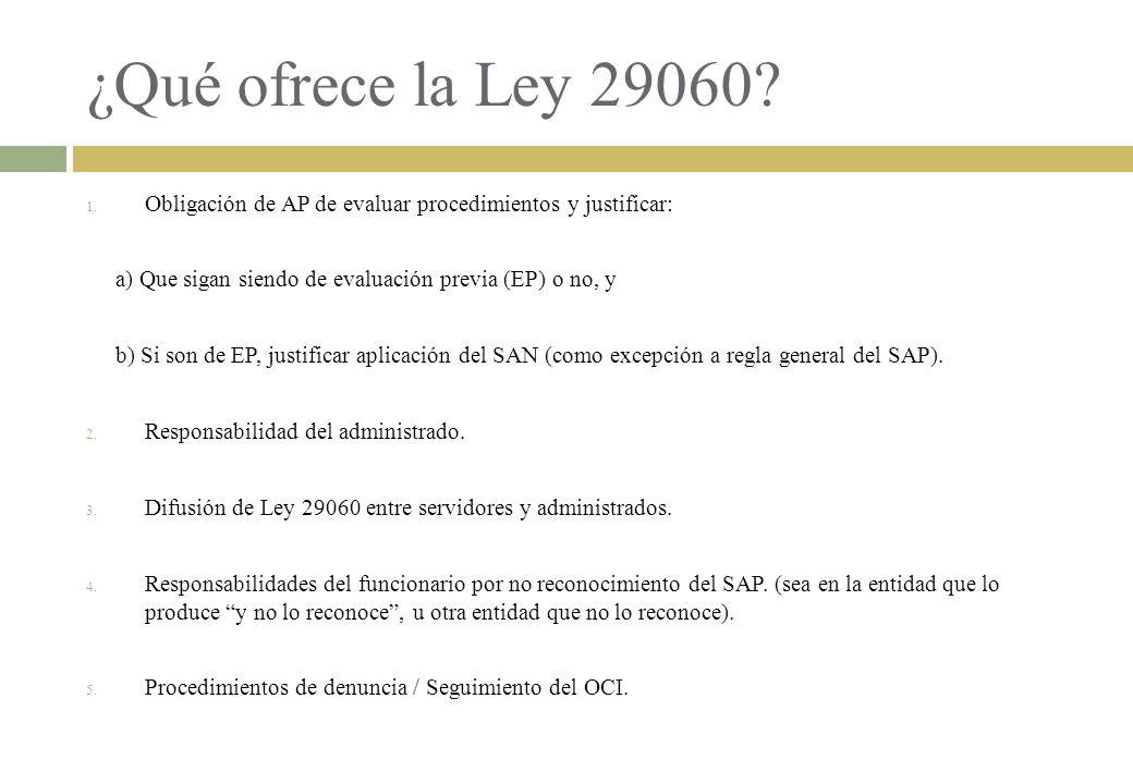 ¿Qué ofrece la Ley 29060? 1. Obligación de AP de evaluar procedimientos y justificar: a) Que sigan siendo de evaluación previa (EP) o no, y b) Si son