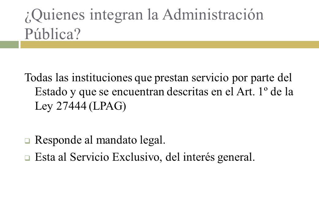 ¿Quienes integran la Administración Pública? Todas las instituciones que prestan servicio por parte del Estado y que se encuentran descritas en el Art