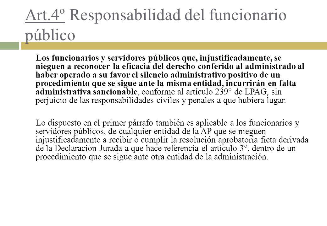 Art.4º Responsabilidad del funcionario público Los funcionarios y servidores públicos que, injustificadamente, se nieguen a reconocer la eficacia del