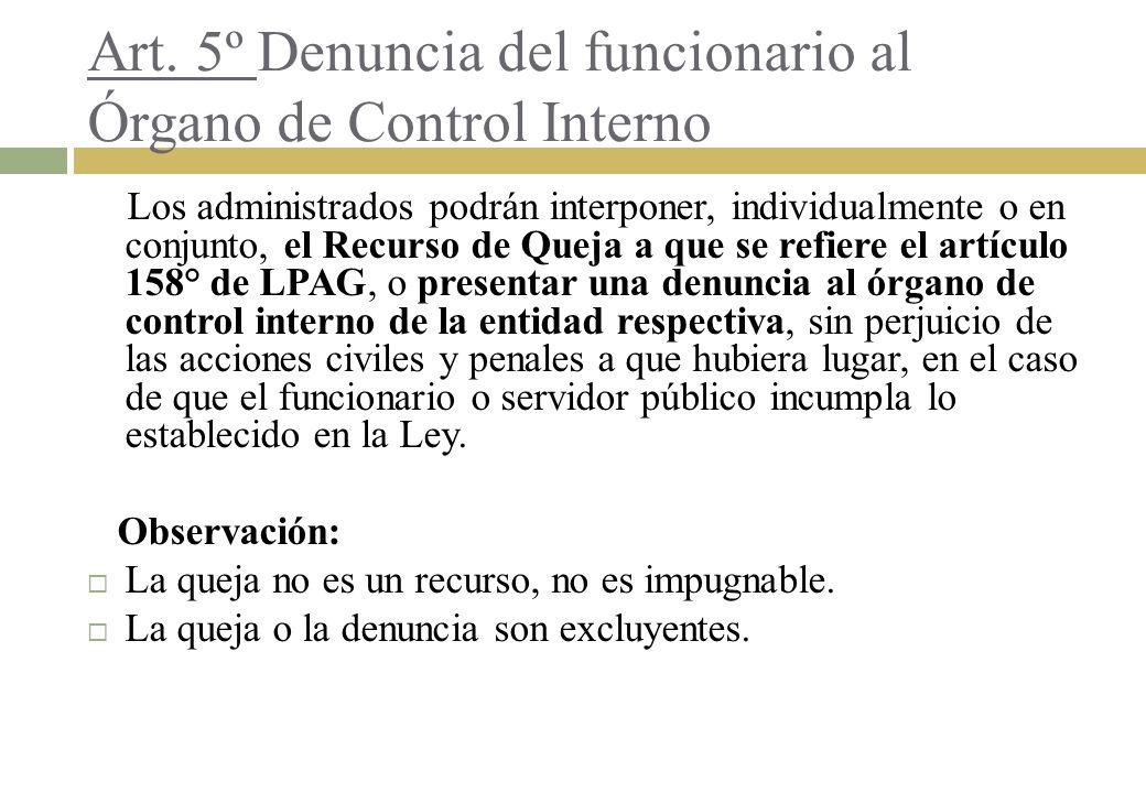 Art. 5º Denuncia del funcionario al Órgano de Control Interno Los administrados podrán interponer, individualmente o en conjunto, el Recurso de Queja