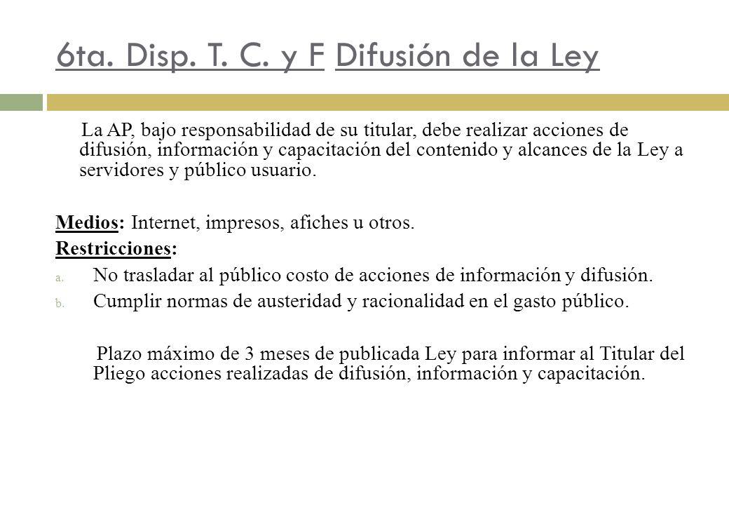 6ta. Disp. T. C. y F Difusión de la Ley La AP, bajo responsabilidad de su titular, debe realizar acciones de difusión, información y capacitación del