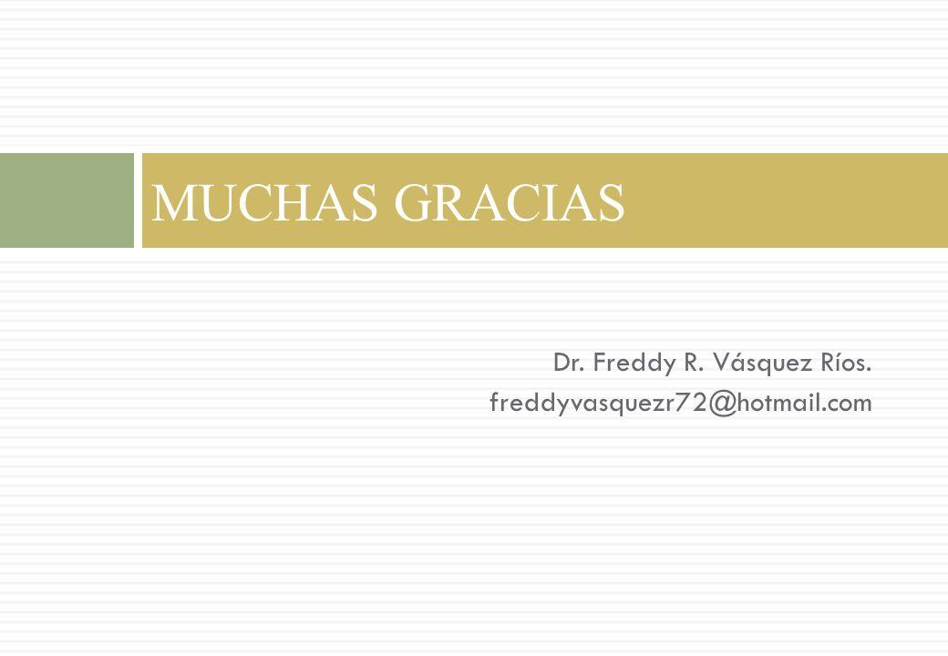 Dr. Freddy R. Vásquez Ríos. freddyvasquezr72@hotmail.com MUCHAS GRACIAS