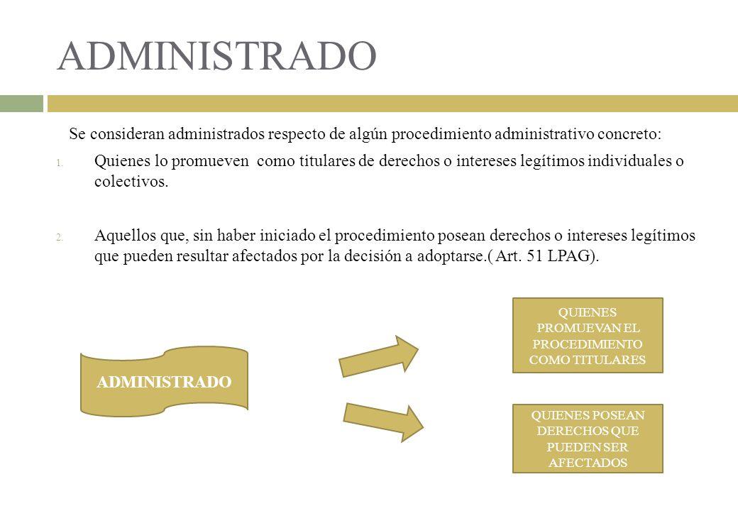 ADMINISTRADO Se consideran administrados respecto de algún procedimiento administrativo concreto: 1. Quienes lo promueven como titulares de derechos o