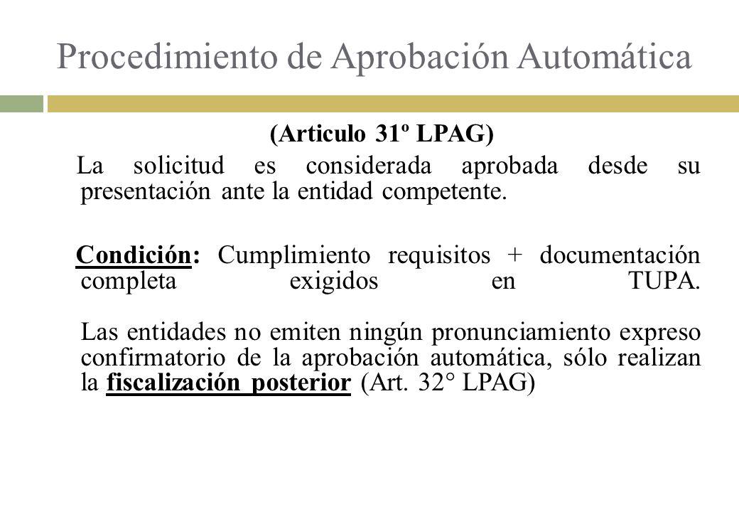 Procedimiento de Aprobación Automática (Articulo 31º LPAG) La solicitud es considerada aprobada desde su presentación ante la entidad competente. Cond