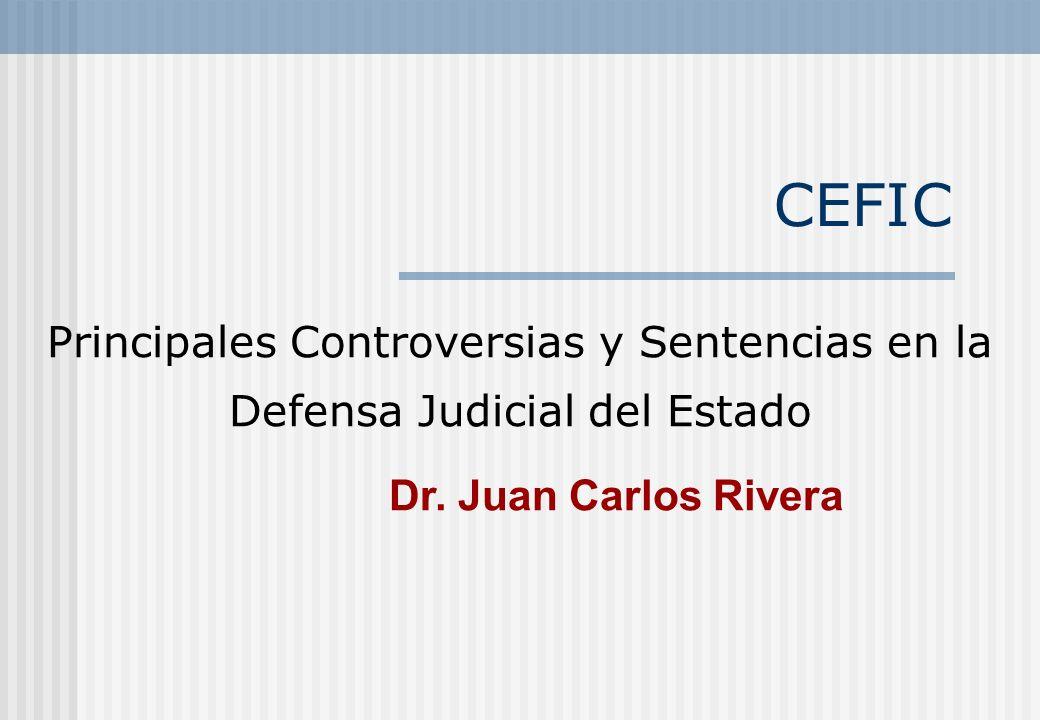CEFIC Principales Controversias y Sentencias en la Defensa Judicial del Estado Dr. Juan Carlos Rivera